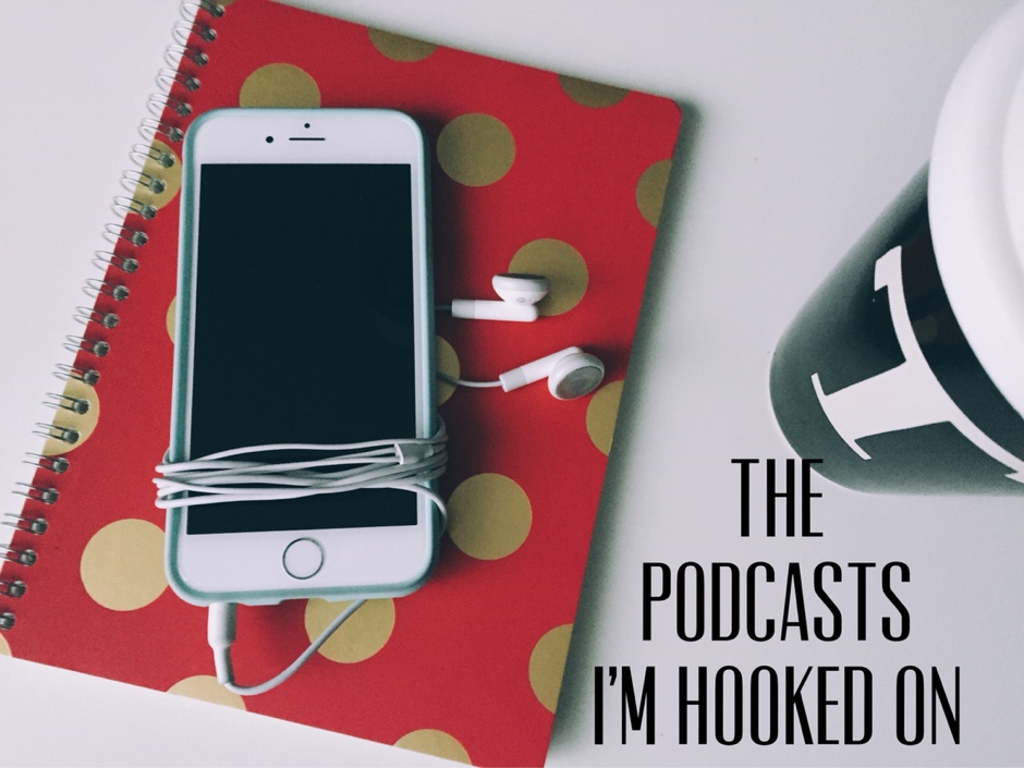 the podcasts i am hooked on